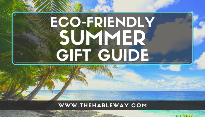 Eco Friendly Summer Gift Guide –  Sustainability and Style For Everyone