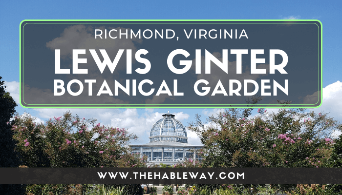 Visit the Beautiful Lewis Ginter Botanical Garden, Richmond, VA